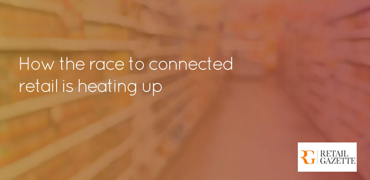 How the race to connected retail is heating up