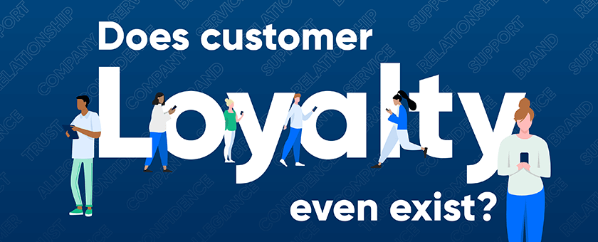 Does customer loyalty even exist?